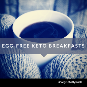 Egg free breakfasts while on Keto diet/lifestyle #vegKetoByRads