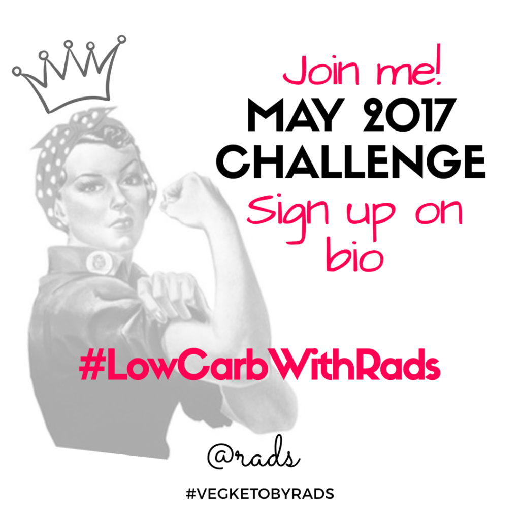 #LowCarbWithRads Challenge in May 2017 #VegKetoByRads